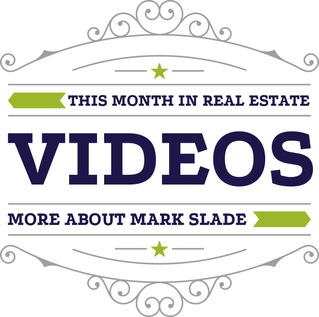 Videos | This Month In Real Estate | More About Mark Slade